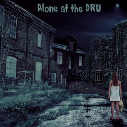 Alone at the DRU