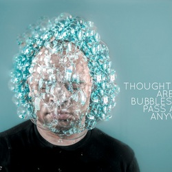 Thoughts are like bubbles