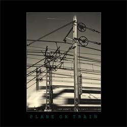 PLANE OR TRAIN
