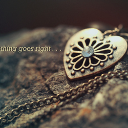 When nothing goes right . . .