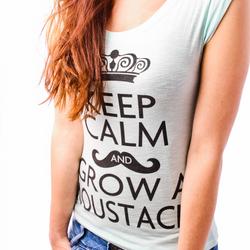 keep calm and grow a moustache.
