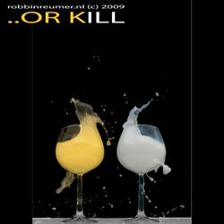 ..OR KILL